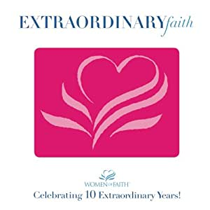 Women of Faith: Extraordinary Faith - Celebrating