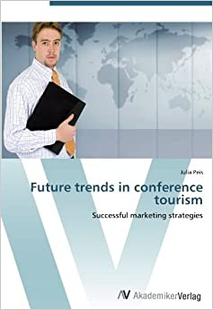 Book Future trends in conference tourism: Successful marketing strategies [2012] (Author) Julia Peis