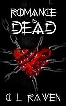 Romance is Dead by [Raven, C L]