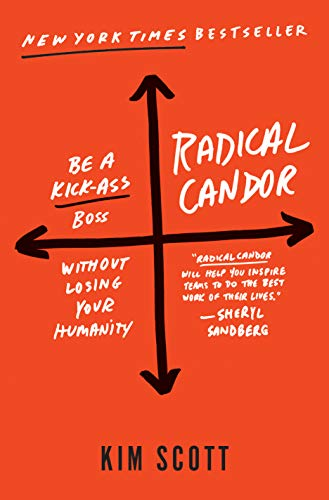 Radical Candor: Be a Kick-Ass Boss Without Losing Your Humanity (How To Get More Money)