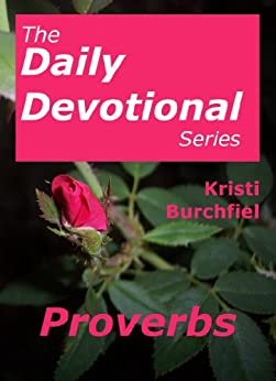 The Daily Devotional Series: Proverbs by [Burchfiel, Kristi]