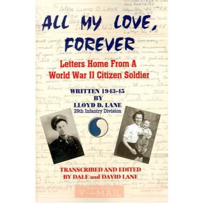 Download All My Love, Forever: Letters Home from a World War II Citizen Soldier, Written in 1943-1945 (Paperback) - Common ebook