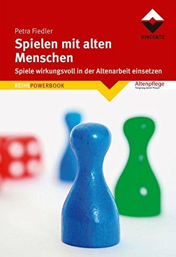 Spielen mit alten Menschen: Spiele wirkungsvoll in der Altenarbeit einsetzen (Altenpflege) (REIHE POWERBOOK)