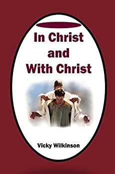 In Christ and With Christ by [Wilkinson, Vicky]