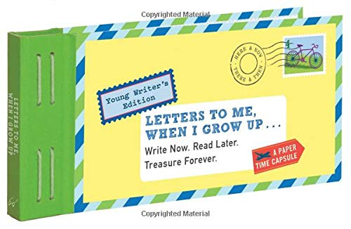 Letters to Me, When I Grow Up: Write Now. Read Later. Treasure Forever. -