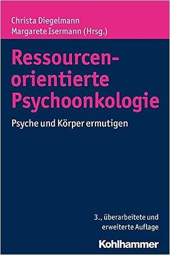 Ressourcenorientierte Psychoonkologie: Psyche Und Korper Ermutigen