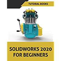 SOLIDWORKS 2020 For Beginners: Part Modeling, Assemblies, and Drawings