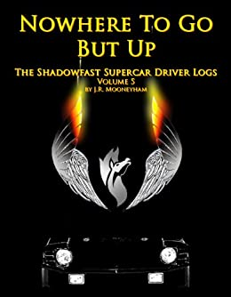 Nowhere To Go But Up (The Shadowfast Supercar Driver Logs Book 5)