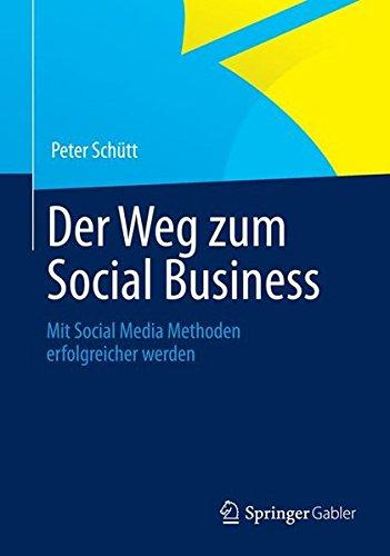 Der Weg zum Social Business Taschenbuch – 30. November 2012 Peter Schütt Springer Gabler 3642346405 Social Media; Einführung