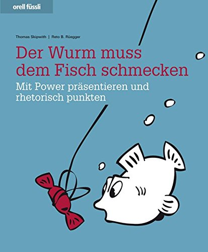 Der Wurm muss dem Fisch schmecken - Mit Power präsentieren und rhetorisch punkten