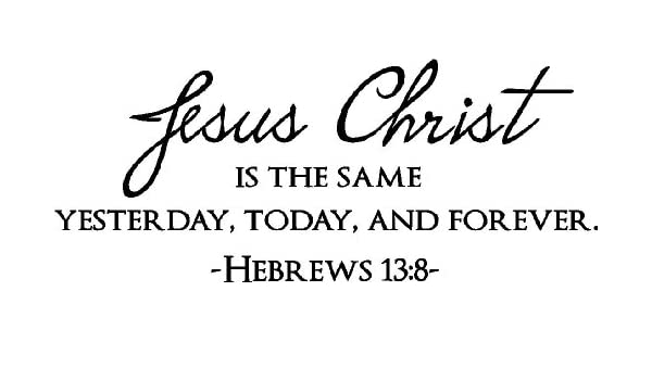 amazoncom jesus christ is the same yesterday today and forever hebrews 138 religious decorations inspirational vinyl wall quotes decals sayings art - Hebrews 13 8 Coloring Page