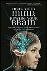 Heal Your Mind, Rewire Your Brain: Applying the Exciting New Science of Brain Synchrony for Creativity, Peace and Presence Paperback