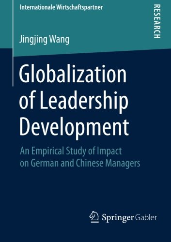 Globalization of Leadership Development: An Empirical Study of Impact on German and Chinese Managers (Internationale Wirtschaftspartner)