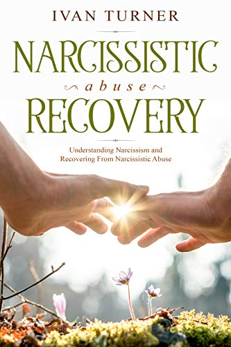 Narcissistic Abuse Recovery: Understanding Narcissism and Recovering From  Narcissistic Abuse