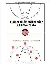 Cuaderno de entrenador de baloncesto: Registra tus tácticas y ...