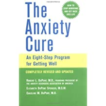 The Anxiety Cure: An Eight-step Program for Getting Well (General Self-Help) by DuPont, Robert L., DuPont Spencer, Elizabeth, DuPont, Caroli (2003) Paperback