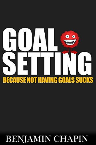 Goal Setting: Because Not Having Goals Sucks (The Story Of The Man Who Changed His Life Through Habits Book 1)