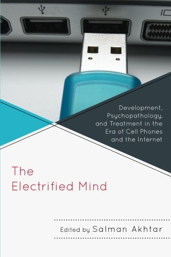 The Electrified Mind: Development, Psychopathology, and Treatment in the Era of Cell Phones and the Internet (Margaret S. Mahler)