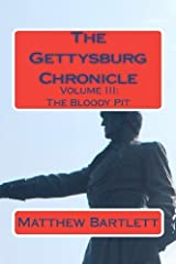 The Gettysburg Chronicle Volume III: The Bloody Pit [Paperback] [2011] (Author) Matthew Bartlett, Jennifer Bartlett Paperback
