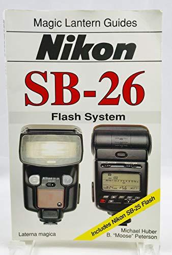 (Nikon Sb-26: Flash System : Includes Nikon Sb-25 Flash (Magic Lantern Guides))