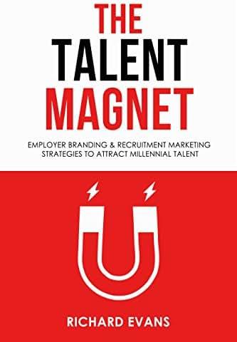 The Talent Magnet - Employer Branding & Recruitment Marketing Strategies to Attract Millennial Talent.