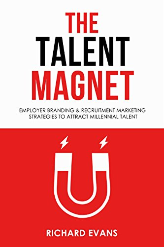 The Talent Magnet - Employer Branding & Recruitment Marketing Strategies to Attract Millennial Talent. (Best Marketing Strategies For Millennials)
