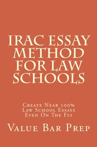IRAC Essay Method For Law Schools: Create Near 100% Law School Essays Even On The Fly