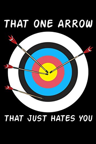 That One Arrow That Just Hates You: Archery Notebook to Write in, 6x9, Lined, 120 Pages Journal