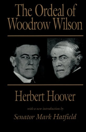 The Ordeal Of Woodrow Wilson by Herbert Hoover