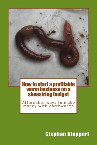 How to start a profitable worm business on a shoestring budget by [Kloppert, Stephan]