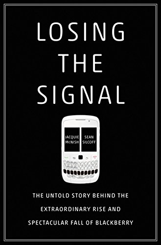 Losing the Signal: The Untold Story Behind the Extraordinary Rise and Spectacular Fall of BlackBerry (English Edition) de [McNish, Jacquie, Silcoff, Sean]