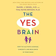 The Yes Brain: How to Cultivate Courage, Curiosity, and Resilience in Your Child Audiobook by Daniel J. Siegel, Tina Payne Bryson Narrated by Daniel J. Siegel, Tina Payne Bryson