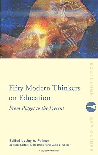 Fifty Modern Thinkers on Education (Routledge Key Guides)