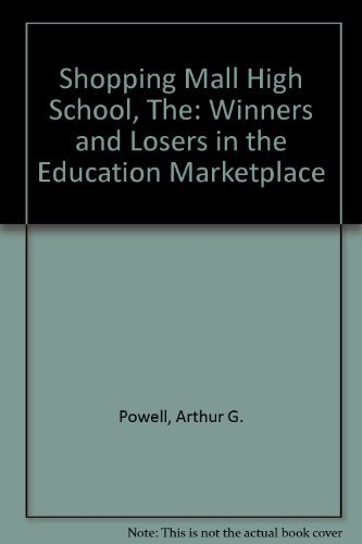 The Shopping Mall High School: Winners and Losers in the Educational Marketplace (Marketplace Mall)