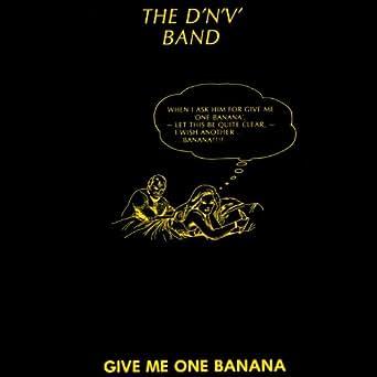 The DnV Band Give Me One Banana