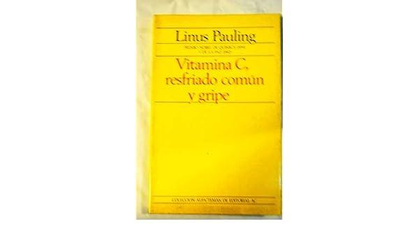 Vitamina C, resfriado comun y gripe: Linus Pauling, Jose Maria Ladero Quesada: 9788472882027: Amazon.com: Books