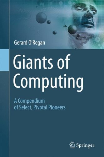 Giants of Computing: A Compendium of Select, Pivotal Pioneers by Springer