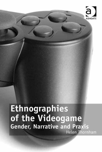 Ethnographies of the Videogame: Gender, Narrative and Praxis Pdf