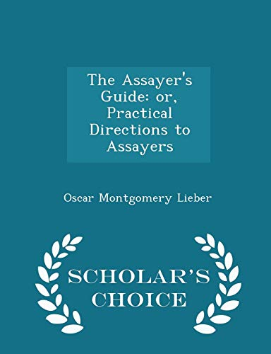 The Assayer's Guide: or, Practical Directions to Assayers - Scholar's Choice Edition ()