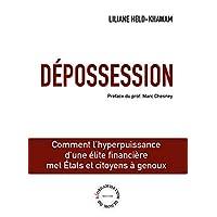 Dépossession : Comment l'hyperpuissance d'une élite financière met Etats et citoyens à genoux
