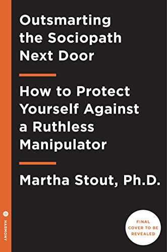 Outsmarting the Sociopath Next Door: How to Protect Yourself Against