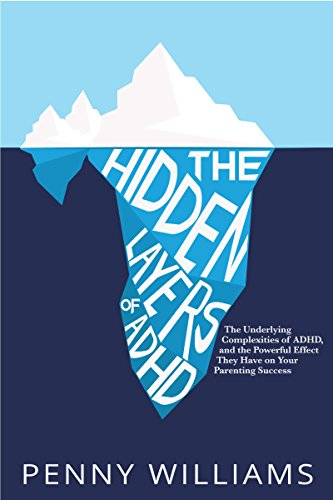 The Hidden Layers of ADHD: The Underlying Complexities of ADHD, and Their Powerful Effect on Your Parenting Success - Popular Autism Related Book