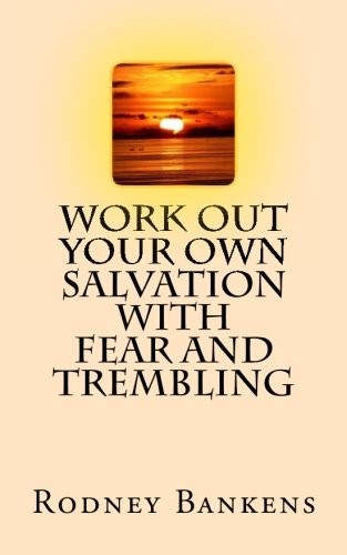Work Out Your Own Salvation with Fear and Trembling (Salvation Journey) (Volume 1) (Work For Your Salvation With Fear And Trembling)