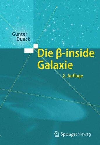 Die beta-inside Galaxie Gebundenes Buch – 17. Mai 2013 Gunter Dueck Springer Vieweg 3642349374 MATHEMATICS / General