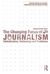 The Changing Faces of Journalism: Tabloidization, Technology and Truthiness (Shaping Inquiry in Culture, Communication and Media Studies)