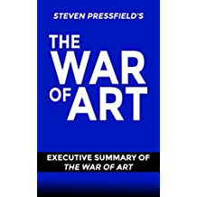 The War Of Art By Steven Pressfield: Executive Summary of The War of Art (Steven Pressfield)