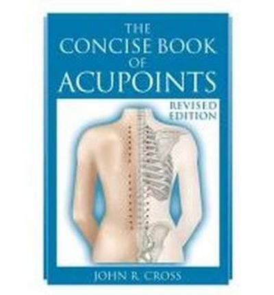 By John R. Cross - The Concise Book of Acupoints (Revised) (2014-01-16) [Paperback] ebook