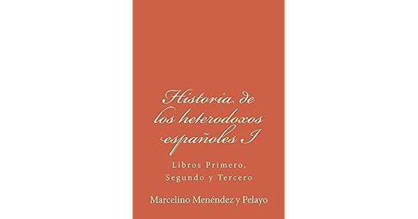 Historia de los heterodoxos españoles I: Libros Primero, Segundo y Tercero (Historia de los heterodoxos expañoles nº 1) eBook: Marcelino Menéndez y Pelayo: ...