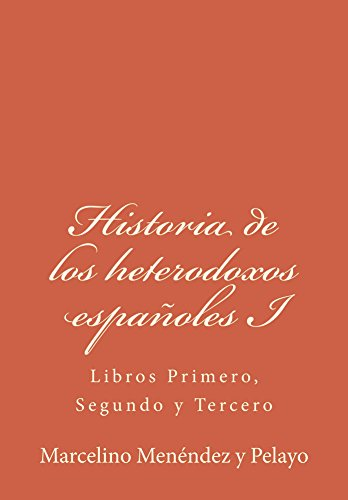 Historia de los heterodoxos españoles I: Libros Primero, Segundo y Tercero (Historia de