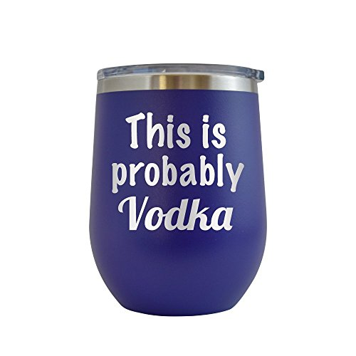 - This is Probably Vodka Engraved 12 oz Stemless Wine Tumbler Cup Glass Etched - Funny Gifts for him, her, mom, dad, husband, wife (Purple - 12 oz)